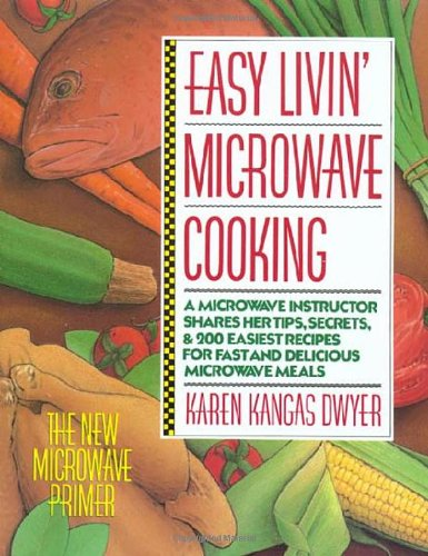 Easy Livin' Microwave Cooking: A Microwave Instructor Shares Tips, Secrets, & 200 Easiest Recipes for Fast and Delicious Microwave Meals 9780312029104