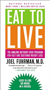 Eat to Live: The Amazing Nutrient-Rich Program for Fast and Sustained Weight Loss 9780316206648