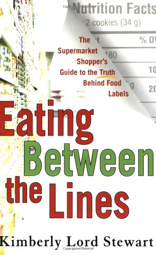 Eating Between the Lines: The Supermarket Shopper's Guide to the Truth Behind Food Labels 9780312347741