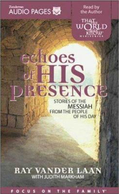 Echoes of His Presence: Stories of the Messiah from the People of His Day, That_the World May Know 9780310678878