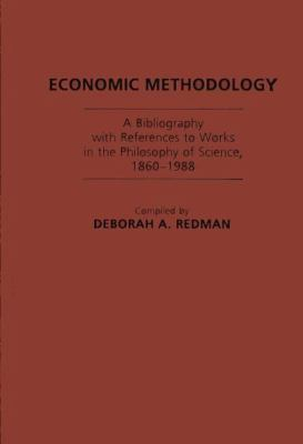 Economic Methodology: A Bibliography with References to Works in the Philosophy of Science, 1860-1988 9780313268595