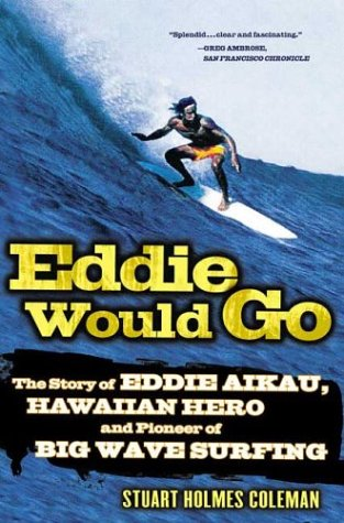 Eddie Would Go: The Story of Eddie Aikau, Hawaiian Hero and Pioneer of Big Wave Surfing 9780312327187