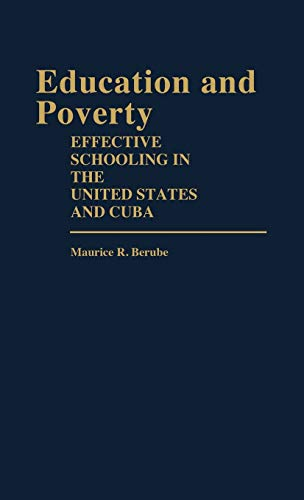 Education and Poverty: Effective Schooling in the United States and Cuba 9780313234682