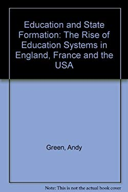 Education and State Formation: The Rise of Education Systems in England, France, and the USA 9780312049348
