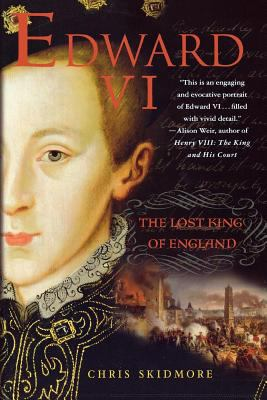 Edward VI: The Lost King of England 9780312538934
