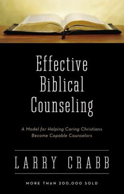 Effective Biblical Counseling: A Model for Helping Caring Christians Become Capable Counselors 9780310225706