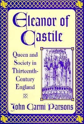 Eleanor of Castile: Queen and Society in Thirteenth-Century England 9780312086497