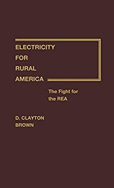 Electricity for Rural America: The Fight for the Rea 9780313214783