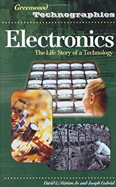 Electronics: The Life Story of a Technology 9780313332470