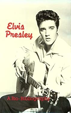 Elvis Presley: A Bio-Bibliography 9780313228674
