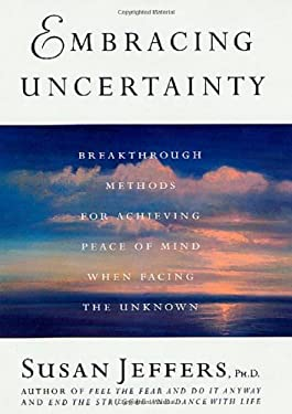 Embracing Uncertainty: Breakthrough Methods for Achieving Peace of Mind When Facing the Unknown 9780312309558