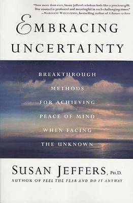 Embracing Uncertainty: Breakthrough Methods for Achieving Peace of Mind When Facing the Unknown 9780312325831