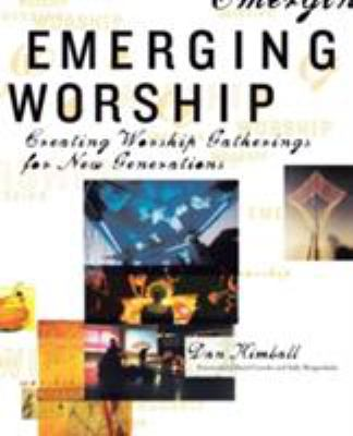 Emerging Worship: Creating New Worship Gatherings for Emerging Generations 9780310256441