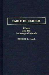 Emile Durkheim: Ethics and the Sociology of Morals