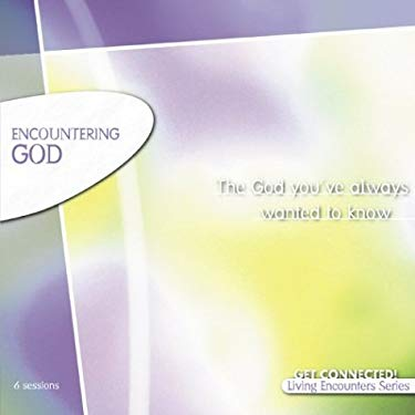 Encountering God: The God You've Always Wanted to Know 9780310227083