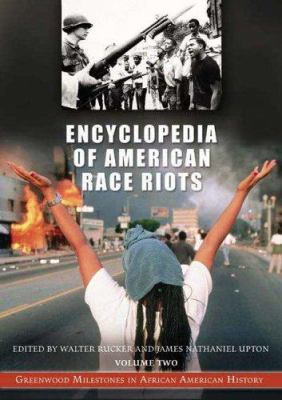 Encyclopedia of American Race Riots [Two Volumes] [2 Volumes]: Greenwood Milestones in African American History 9780313333002