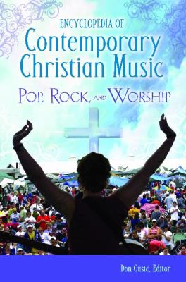 Encyclopedia of Contemporary Christian Music: Pop, Rock, and Worship 9780313344251