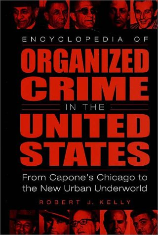 Encyclopedia of Organized Crime in the United States: From Capone's Chicago to the New Urban Underworld 9780313306532