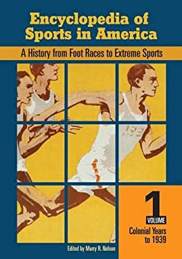 Encyclopedia of Sports in America: A History from Foot Races to Extreme Sports, Volume One, Colonial Years to 1940 9780313347924