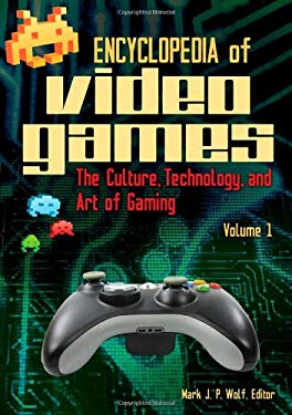 Encyclopedia of Video Games [2 Volumes]: The Culture, Technology, and Art of Gaming 9780313379369