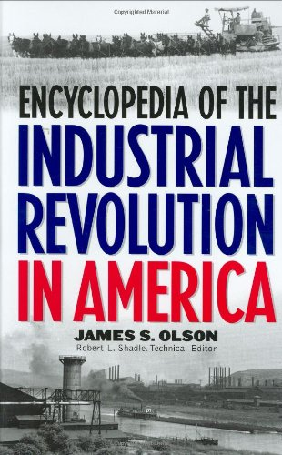 Encyclopedia of the Industrial Revolution in America 9780313308307
