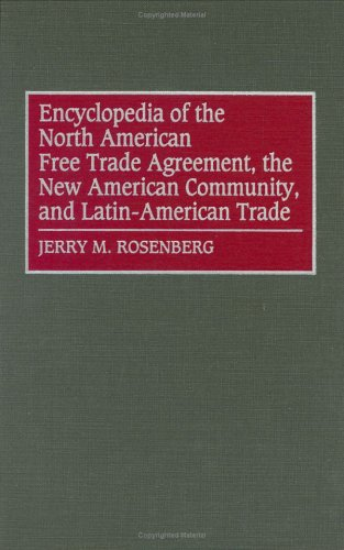 Encyclopedia of the North American Free Trade Agreement, the New American Community, and Latin-American Trade 9780313290695