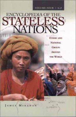 Encyclopedia of the Stateless Nations: Ethnic and National Groups Around the World-- [4 Volumes, A-Z]