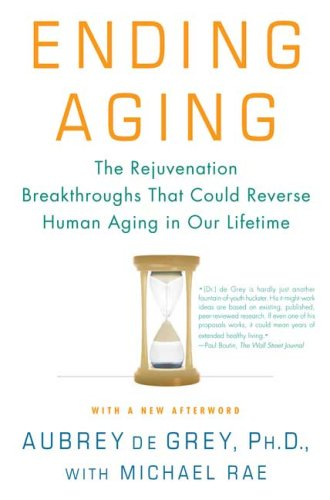 Ending Aging: The Rejuvenation Breakthroughs That Could Reverse Human Aging in Our Lifetime 9780312367077