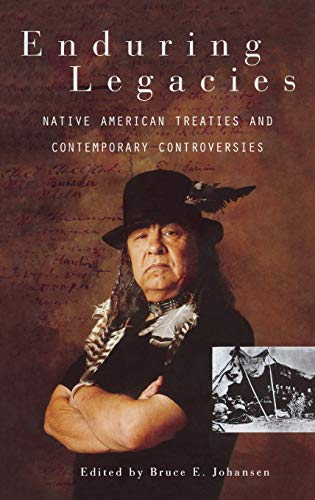 Enduring Legacies: Native American Treaties and Contemporary Controversies 9780313321047