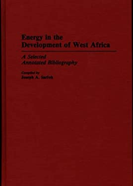 Energy in the Development of West Africa: A Selected Annotated Bibliography 9780313264160