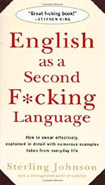 English as a Second F*cking Language: How to Swear Effectively, Explained in Detail with Numerous Examples Taken from Everyday Life 9780312143299