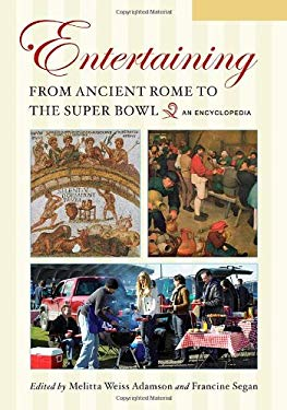 Entertaining from Ancient Rome to the Super Bowl: An Encyclopedia, Volume 1: A-G 9780313339585