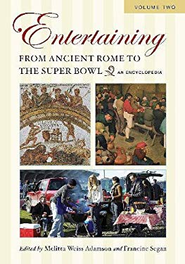 Entertaining from Ancient Rome to the Super Bowl: An Encyclopedia, Volume 2: H-Z 9780313339592