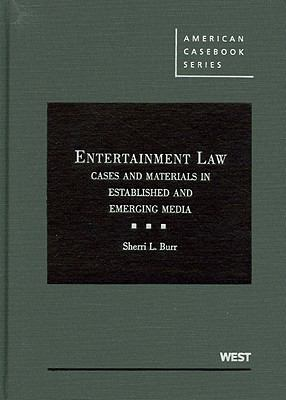 Entertainment Law: Cases and Materials in Established and Emerging Media 9780314184054