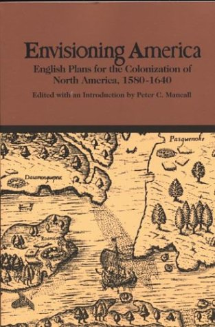 Envisioning America: English Plans for the Colonization of North America, 1580-1640 9780312096700