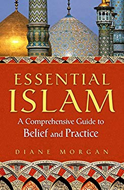 Essential Islam: A Comprehensive Guide to Belief and Practice 9780313360251