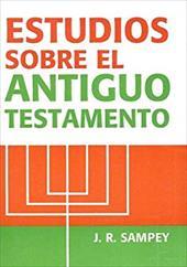 Estudios Sobre el Antiguo Testamento: Manual Para los Estudiantes Cristianos