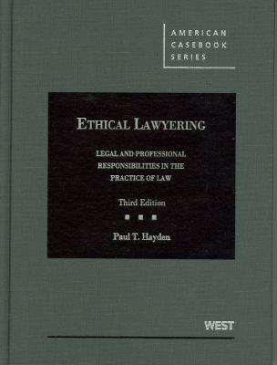 Ethical Lawyering: Legal and Professional Responsibilities in the Practice of Law 9780314911544