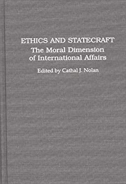 Ethics and Statecraft: The Moral Dimension of International Affairs 9780313296420