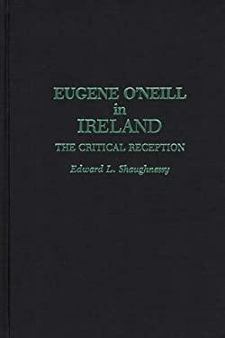 Eugene O'Neill in Ireland: The Critical Reception 9780313256271