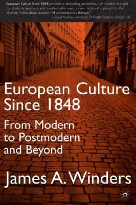 European Culture Since 1848: From Modern to Postmodern and Beyond 9780312228736
