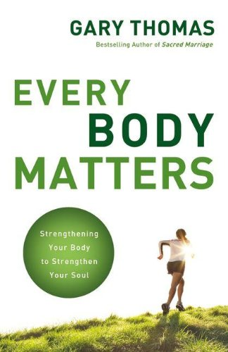 Every Body Matters: Strengthening Your Body to Strengthen Your Soul 9780310290810