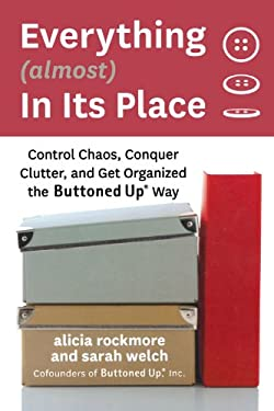 Everything (Almost) in Its Place: Control Chaos, Conquer Clutter, and Get Organized the Buttoned Up Way 9780312373504