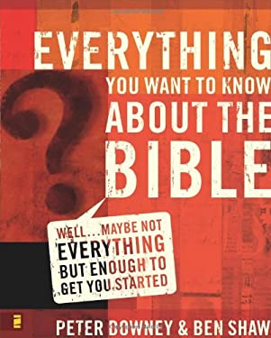 Everything You Want to Know about the Bible: Well...Maybe Not Everything But Enough to Get You Started 9780310265047