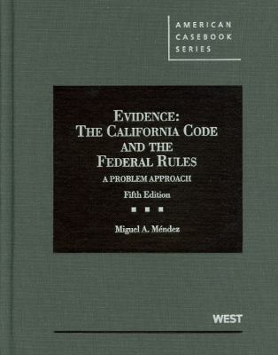 Evidence: The California Code and the Federal Rules: A Problem Approach 9780314276858
