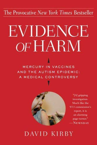 Evidence of Harm: Mercury in Vaccines and the Autism Epidemic: A Medical Controversy 9780312326456