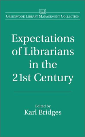 Expectations of Librarians in the 21st Century 9780313322945