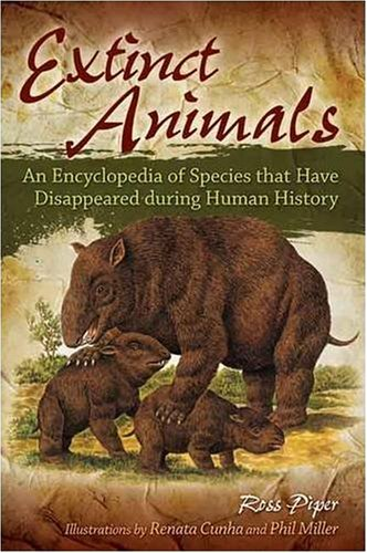 Extinct Animals: An Encyclopedia of Species That Have Disappeared During Human History 9780313349874