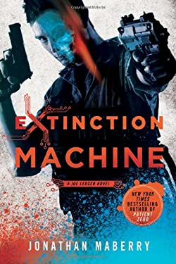 Extinction Machine: A Joe Ledger Novel 9780312552213