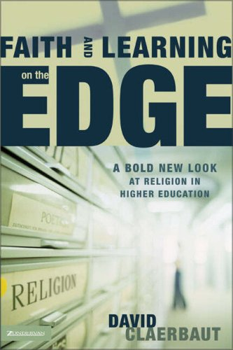 Faith and Learning on the Edge: A Bold New Look at Religion in Higher Education 9780310253174